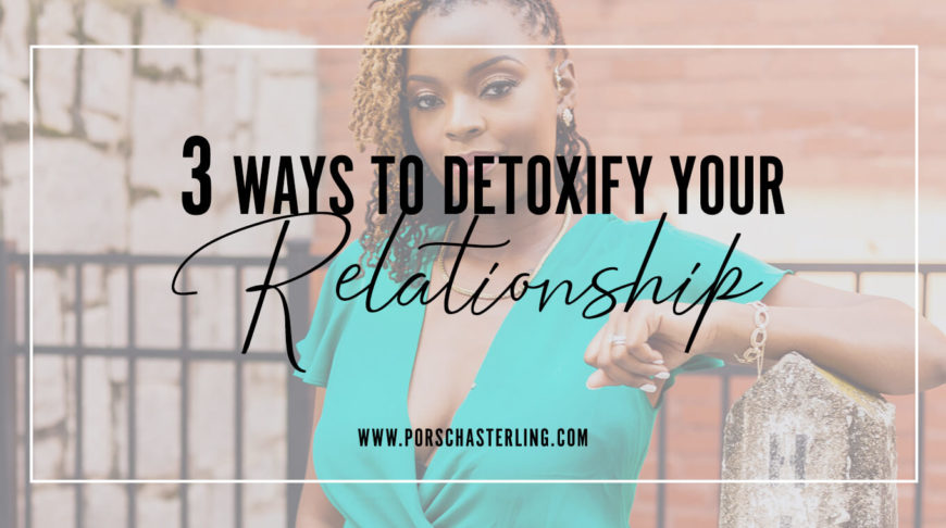 3 Ways To Detoxify Your Relationship