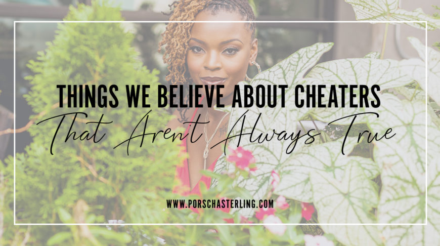 8 Things We Believe about Cheaters
