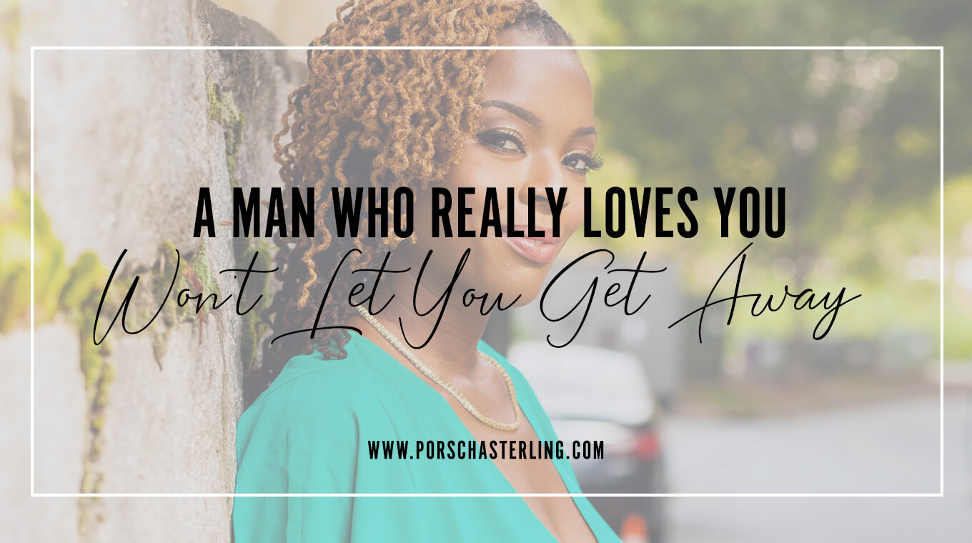 A Man Who Really Loves You Won't Let You Get Away