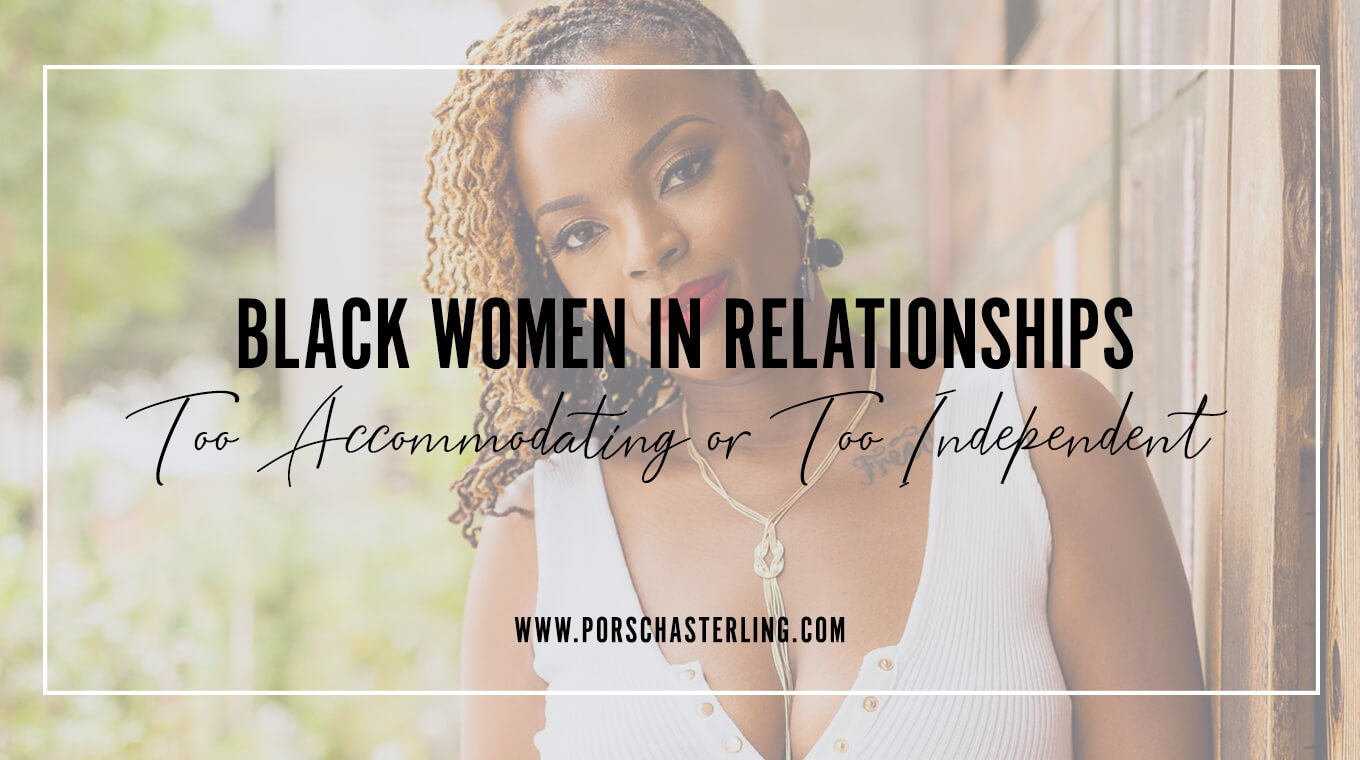 Black Women In Relationships Too Accommodating or Too Independent