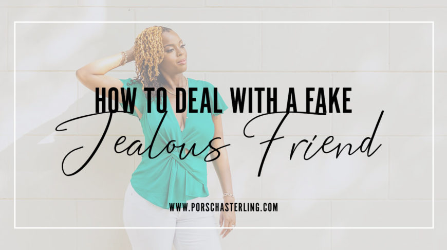 Dealing with a fake jealous friend