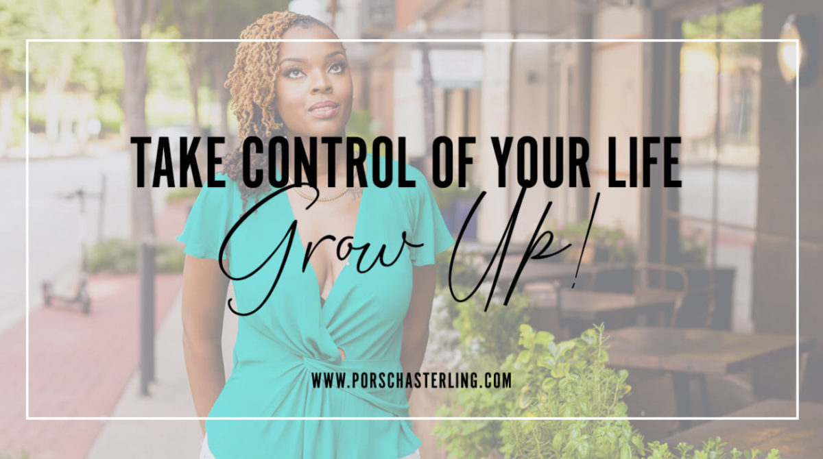 Grow Up Its Time To Take Control Of Your Life