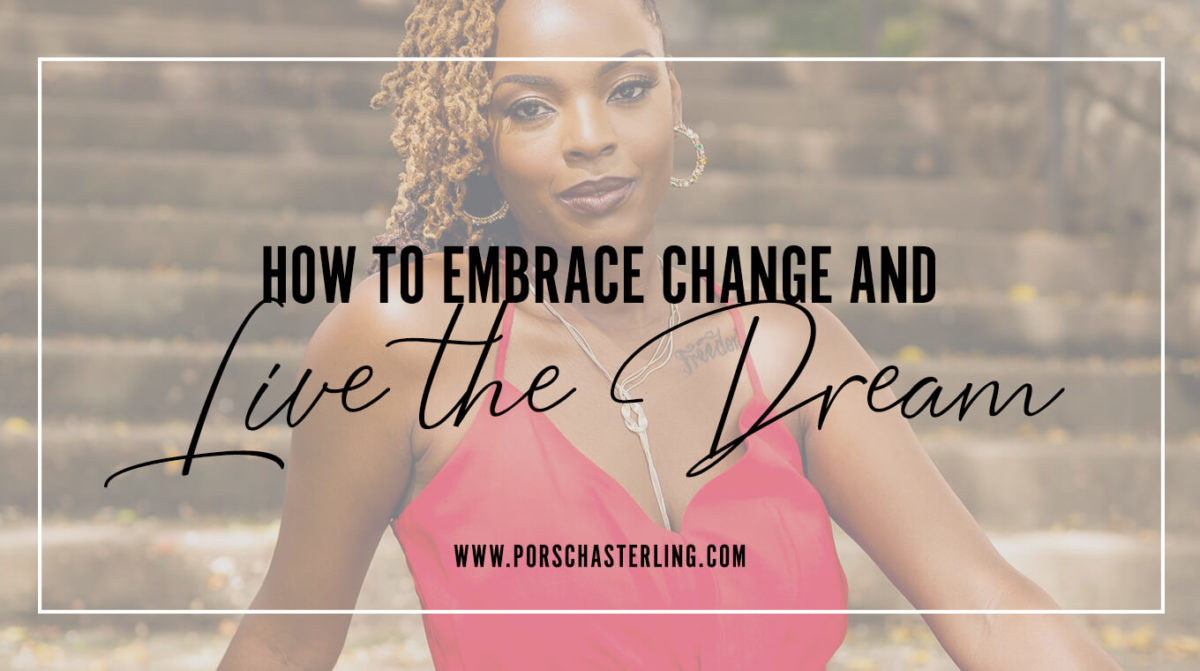 How To Embrace Change And Live The Dream