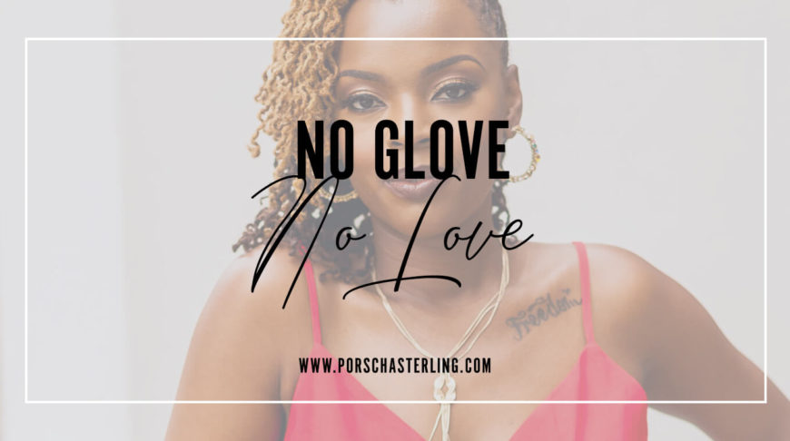 Love without a glove its all about protection