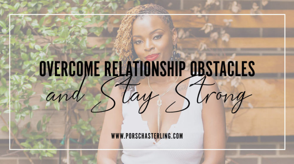 Overcome Relationship Obstacles and Stay Strong Together