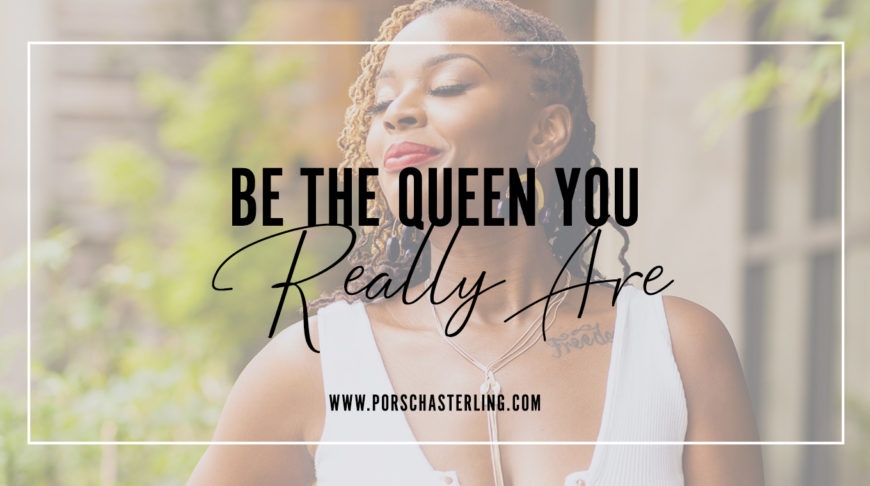 Be The Queen You Really Are