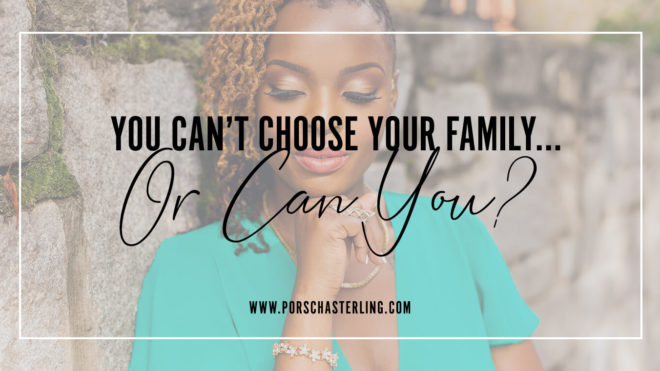 You Cant Choose Your Family Or Can You
