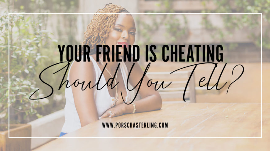 Your Friend Is Cheating Should You Tell